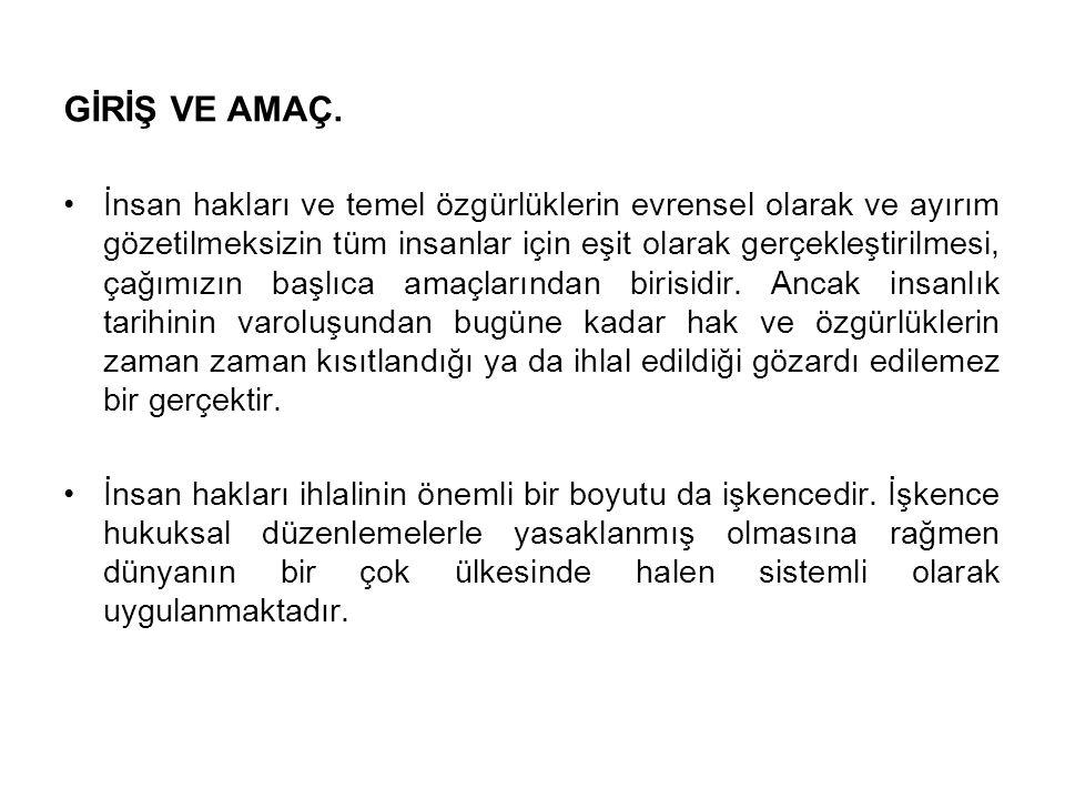 Bu çalışmada da; Türkiye İnsan Hakları Vakfı İstanbul Şubesi'ne işkence gördüklerini ifade ederek başvuran kişilere ait yazılı belgeler incelenerek, bu belgelerden hareketle işkenceye maruz kalan kişilerin muayeneleri ve olayın belgelendirilmesine yönelik rapor düzenlenmesi konusunda ülkemizdeki mevcut veriler değerlendirilerek uluslararası standartlara uygun tıbbi yaklaşımın nasıl olması gerektiğinin tartışılması amaçlanmıştır.
