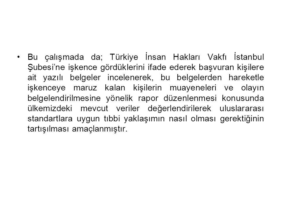 Bu çalışmada da; Türkiye İnsan Hakları Vakfı İstanbul Şubesi'ne işkence gördüklerini ifade ederek başvuran kişilere ait yazılı belgeler incelenerek, b
