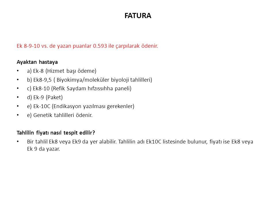 FATURA Ek 8-9-10 vs. de yazan puanlar 0.593 ile çarpılarak ödenir. Ayaktan hastaya a) Ek-8 (Hizmet başı ödeme) b) Ek8-9,5 ( Biyokimya/moleküler biyolo