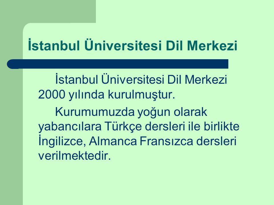 İstanbul Üniversitesi Dil Merkezi İstanbul Üniversitesi Dil Merkezi 2000 yılında kurulmuştur.