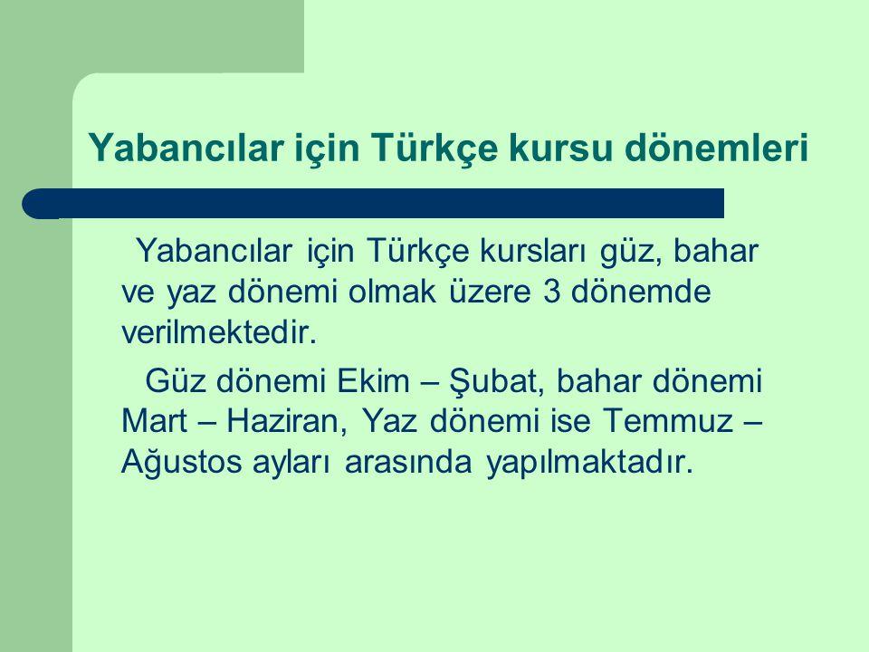 Yabancılar için Türkçe kursu dönemleri Yabancılar için Türkçe kursları güz, bahar ve yaz dönemi olmak üzere 3 dönemde verilmektedir.