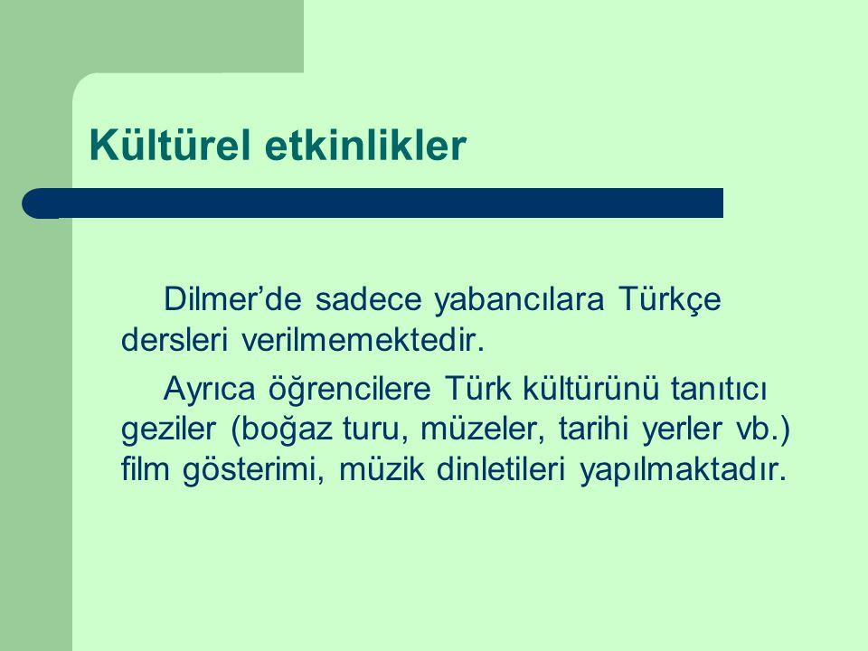 Kültürel etkinlikler Dilmer'de sadece yabancılara Türkçe dersleri verilmemektedir.