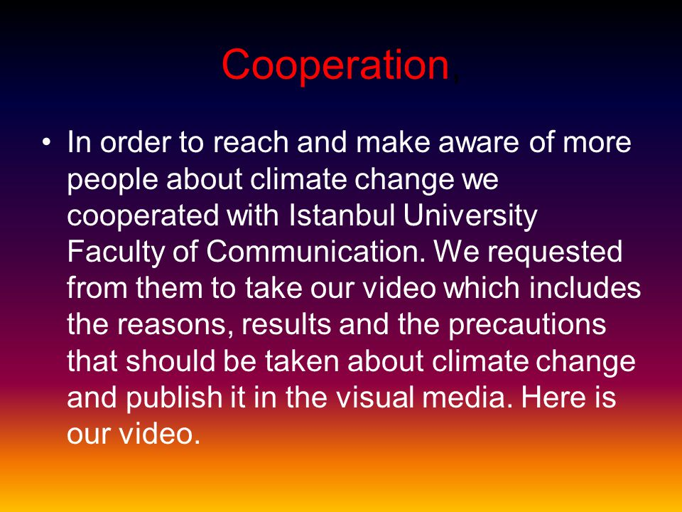 Cooperation, In order to reach and make aware of more people about climate change we cooperated with Istanbul University Faculty of Communication. We