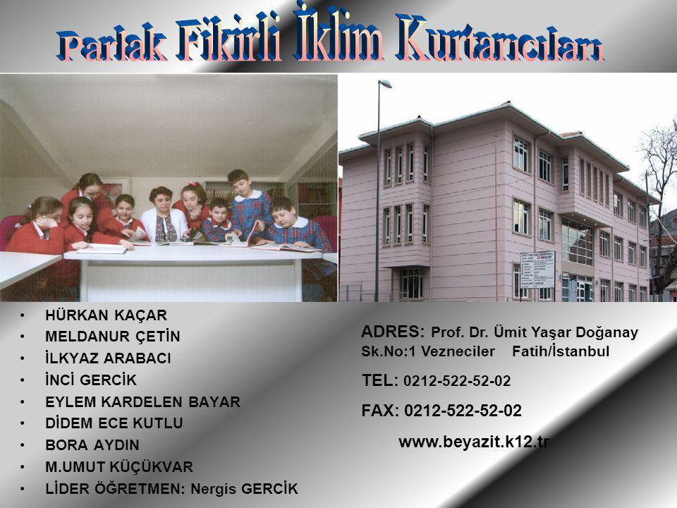 ADRES: Prof. Dr. Ümit Yaşar Doğanay Sk.No:1 Vezneciler Fatih/İstanbul TEL: 0212-522-52-02 FAX: 0212-522-52-02 www.beyazit.k12.tr HÜRKAN KAÇAR MELDANUR