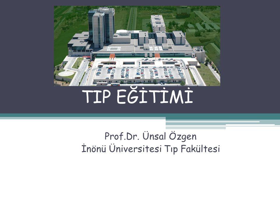 TIP EĞİTİMİ Prof.Dr. Ünsal Özgen İnönü Üniversitesi Tıp Fakültesi