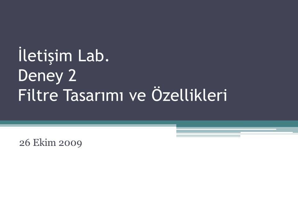 İletişim Lab. Deney 2 Filtre Tasarımı ve Özellikleri 26 Ekim 2009