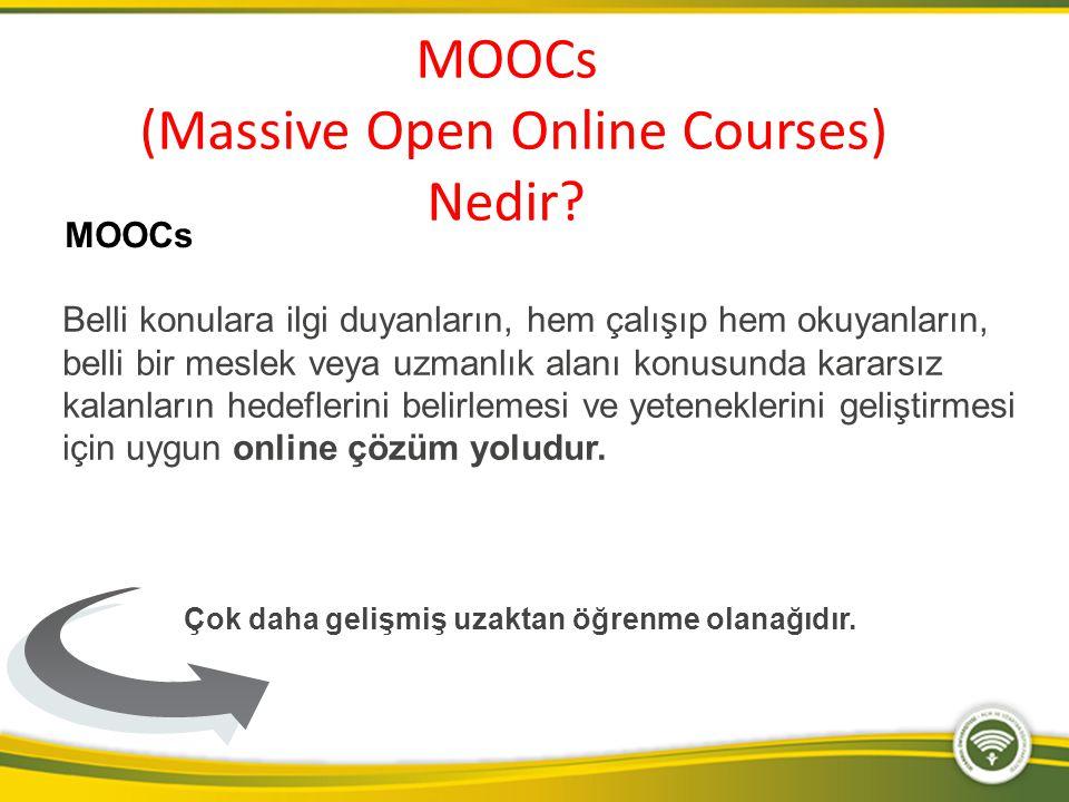 MOOCs Belli konulara ilgi duyanların, hem çalışıp hem okuyanların, belli bir meslek veya uzmanlık alanı konusunda kararsız kalanların hedeflerini beli