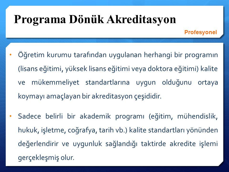 Programa Dönük Akreditasyon Öğretim kurumu tarafından uygulanan herhangi bir programın (lisans eğitimi, yüksek lisans eğitimi veya doktora eğitimi) ka