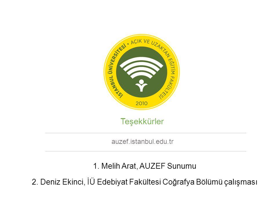 auzef.istanbul.edu.tr Teşekkürler 1. Melih Arat, AUZEF Sunumu 2. Deniz Ekinci, İÜ Edebiyat Fakültesi Coğrafya Bölümü çalışması