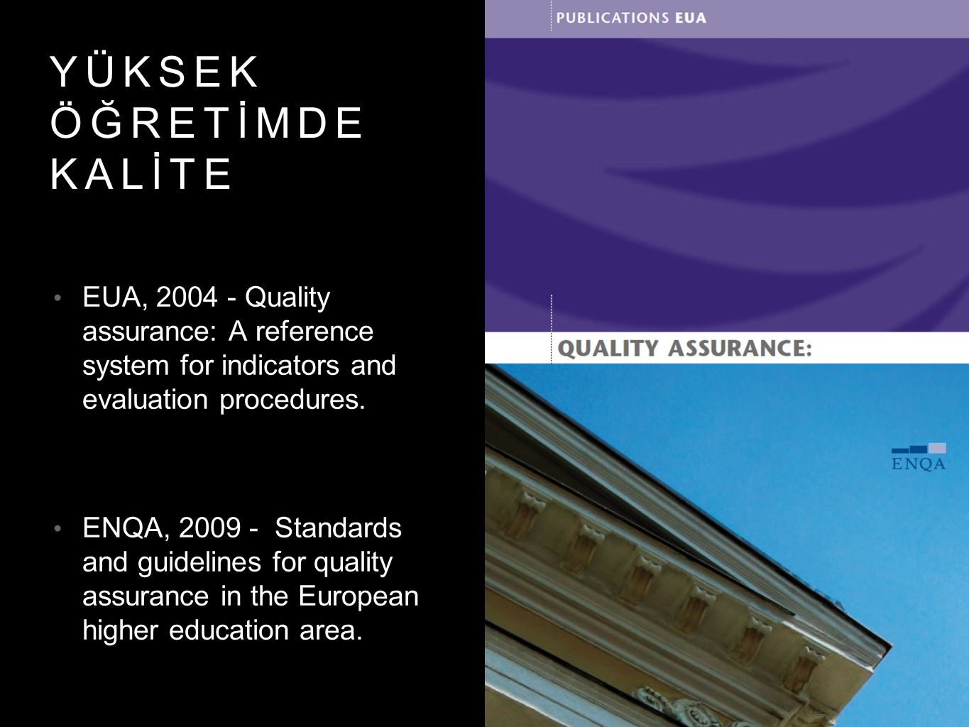 YÜKSEK ÖĞRETİMDE KALİTE EUA, 2004 - Quality assurance: A reference system for indicators and evaluation procedures. ENQA, 2009 - Standards and guideli