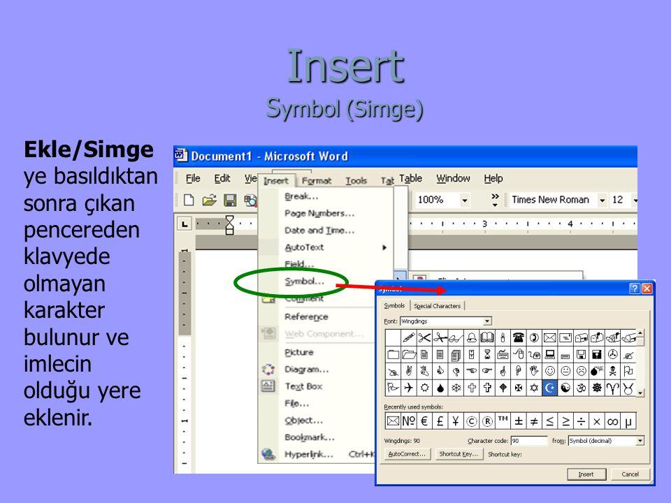 Insert S ymbol (Simge) Ekle/Simge ye basıldıktan sonra çıkan pencereden klavyede olmayan karakter bulunur ve imlecin olduğu yere eklenir.