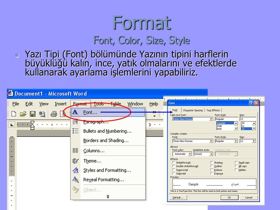 Format F ont, C olor, S ize, S tyle Yazı Tipi (Font) bölümünde Yazının tipini harflerin büyüklüğü kalın, ince, yatık olmalarını ve efektlerde kullanarak ayarlama işlemlerini yapabiliriz.