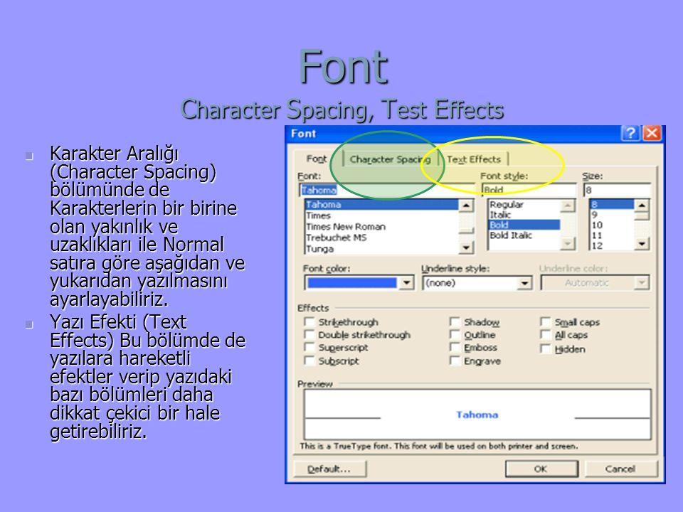 Font C haracter S pacing, T est E ffects Karakter Aralığı (Character Spacing) bölümünde de Karakterlerin bir birine olan yakınlık ve uzaklıkları ile Normal satıra göre aşağıdan ve yukarıdan yazılmasını ayarlayabiliriz.