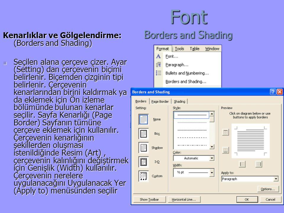 Font B orders and S hading Kenarlıklar ve Gölgelendirme: (Borders and Shading) Seçilen alana çerçeve çizer.