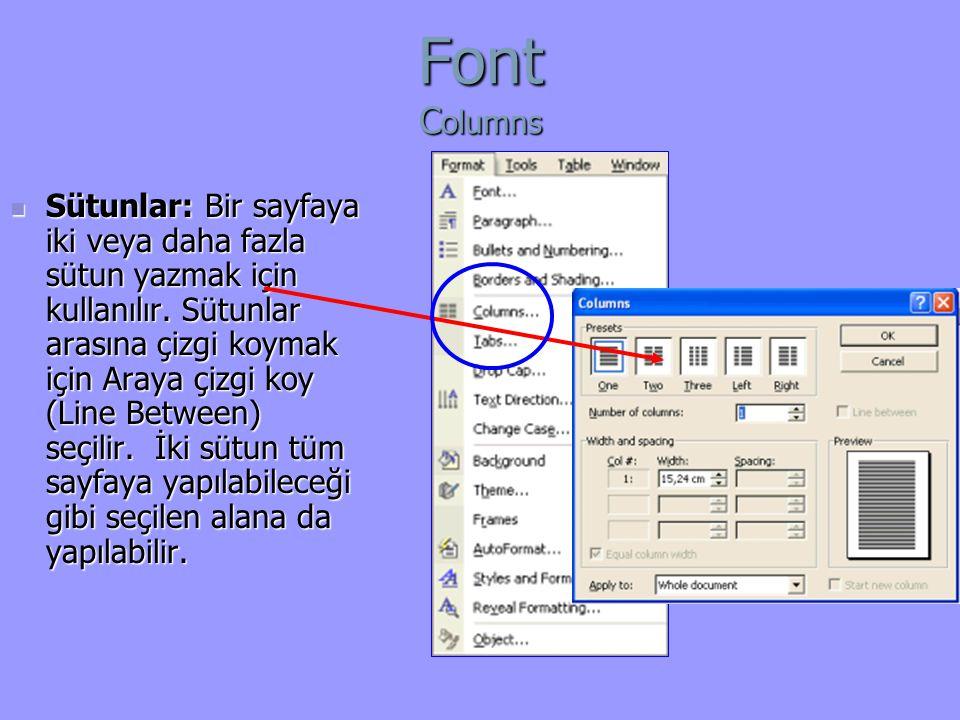 Font C olumns Sütunlar: Bir sayfaya iki veya daha fazla sütun yazmak için kullanılır.