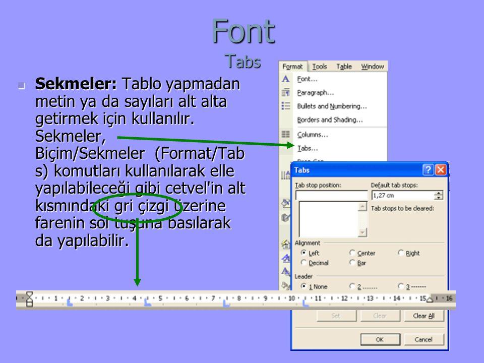 Font T abs Sekmeler: Tablo yapmadan metin ya da sayıları alt alta getirmek için kullanılır.