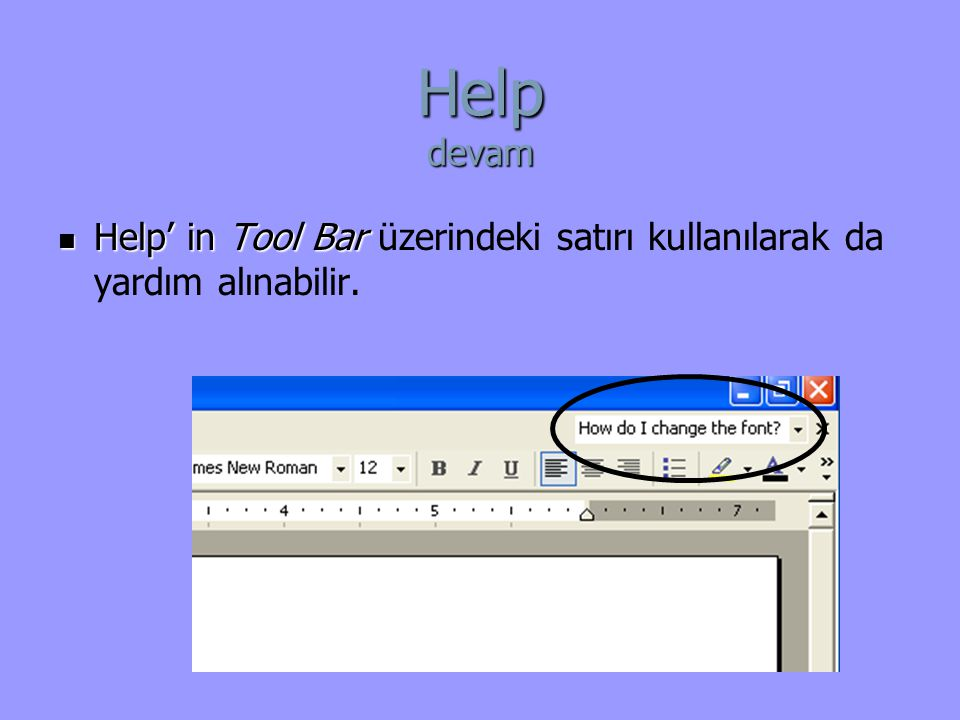 Help' in Tool Bar Help' in Tool Bar üzerindeki satırı kullanılarak da yardım alınabilir. Help devam