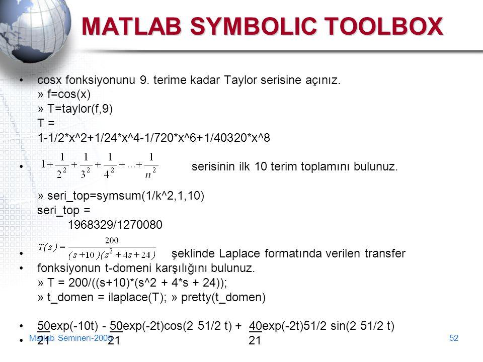 Matlab Semineri-200552 MATLAB SYMBOLIC TOOLBOX cosx fonksiyonunu 9. terime kadar Taylor serisine açınız. » f=cos(x) » T=taylor(f,9) T = 1-1/2*x^2+1/24