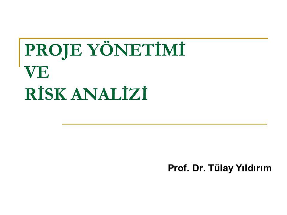 PROJE YÖNETİMİ VE RİSK ANALİZİ Prof. Dr. Tülay Yıldırım