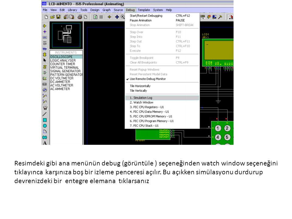 Resimdeki gibi ana menünün debug (görüntüle ) seçeneğinden watch window seçeneğini tıklayınca karşınıza boş bir izleme penceresi açılır. Bu açıkken si