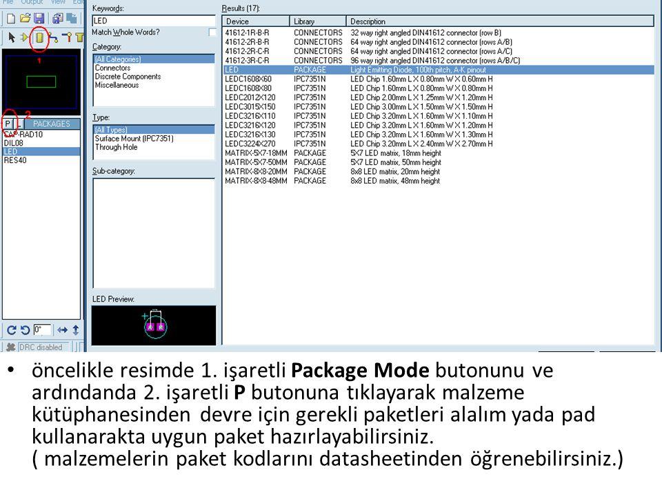 öncelikle resimde 1. işaretli Package Mode butonunu ve ardındanda 2. işaretli P butonuna tıklayarak malzeme kütüphanesinden devre için gerekli paketle