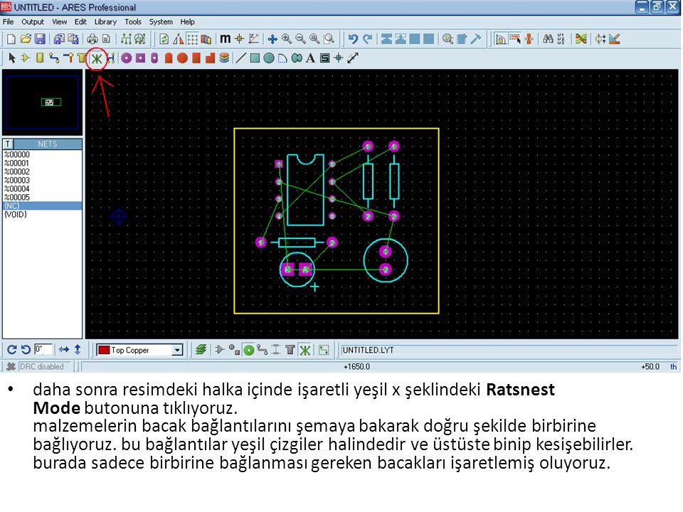 daha sonra resimdeki halka içinde işaretli yeşil x şeklindeki Ratsnest Mode butonuna tıklıyoruz. malzemelerin bacak bağlantılarını şemaya bakarak doğr