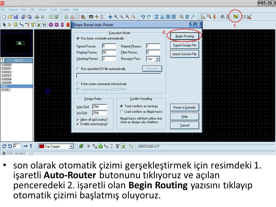 son olarak otomatik çizimi gerşekleştirmek için resimdeki 1. işaretli Auto-Router butonunu tıklıyoruz ve açılan penceredeki 2. işaretli olan Begin Rou