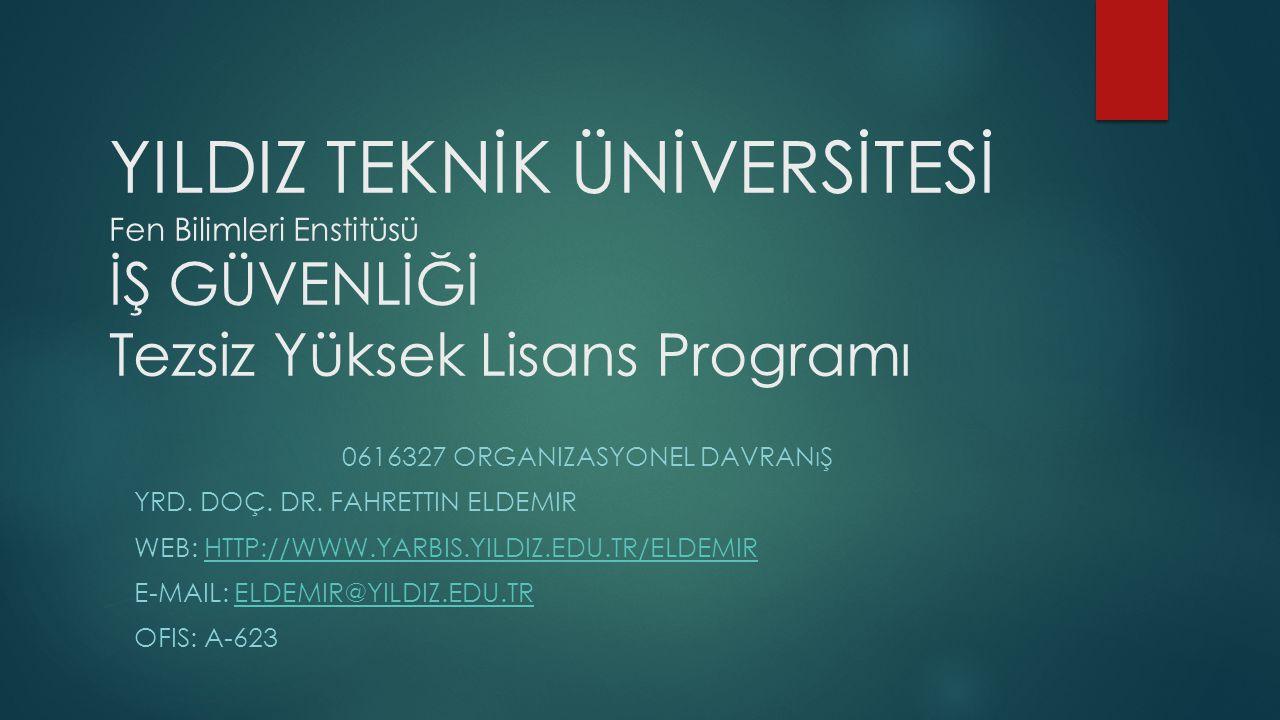 YILDIZ TEKNİK ÜNİVERSİTESİ Fen Bilimleri Enstitüsü İŞ GÜVENLİĞİ Tezsiz Yüksek Lisans Programı 0616327 ORGANIZASYONEL DAVRANıŞ YRD.