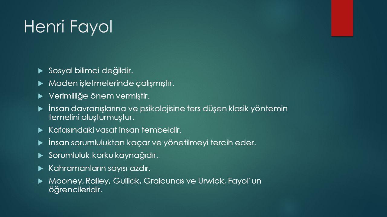 Henri Fayol  Sosyal bilimci değildir. Maden işletmelerinde çalışmıştır.