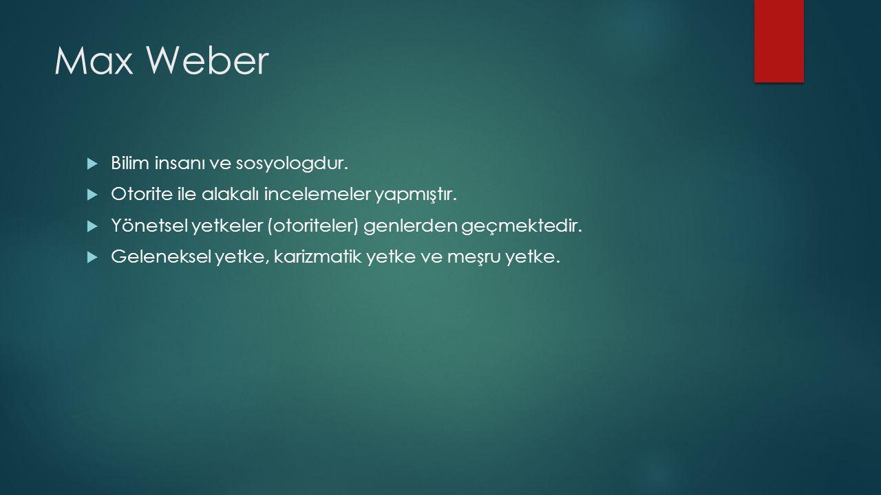 Max Weber  Bilim insanı ve sosyologdur. Otorite ile alakalı incelemeler yapmıştır.