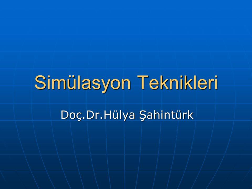 Simülasyon Teknikleri Doç.Dr.Hülya Şahintürk
