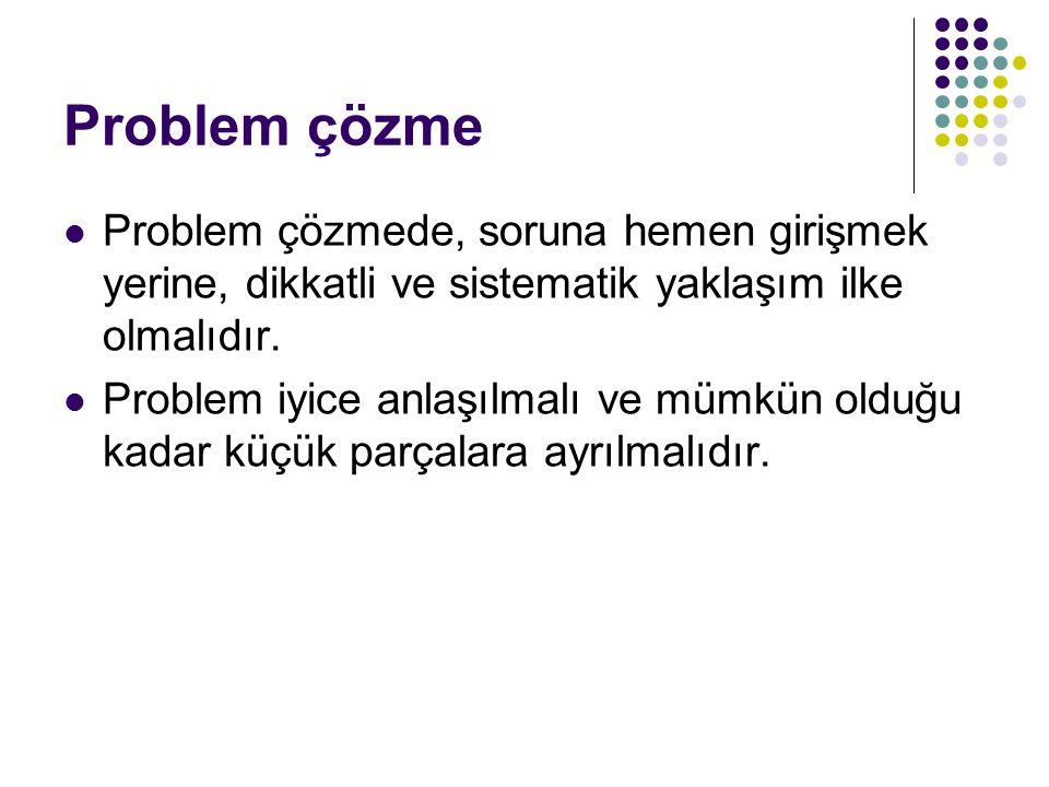 Problem çözme Problem çözmede, soruna hemen girişmek yerine, dikkatli ve sistematik yaklaşım ilke olmalıdır. Problem iyice anlaşılmalı ve mümkün olduğ
