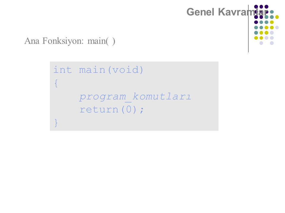 Genel Kavramlar int main(void) { program_komutları return(0); } Ana Fonksiyon: main( )