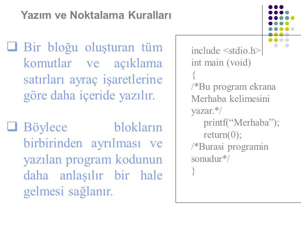 Yazım ve Noktalama Kuralları  Bir bloğu oluşturan tüm komutlar ve açıklama satırları ayraç işaretlerine göre daha içeride yazılır.  Böylece blokları
