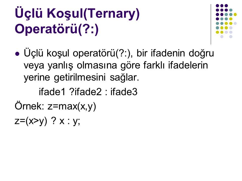 Üçlü Koşul(Ternary) Operatörü(?:) Üçlü koşul operatörü(?:), bir ifadenin doğru veya yanlış olmasına göre farklı ifadelerin yerine getirilmesini sağlar