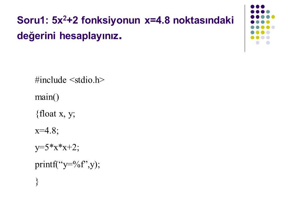 """Soru1: 5x 2 +2 fonksiyonun x=4.8 noktasındaki değerini hesaplayınız. #include main() {float x, y; x=4.8; y=5*x*x+2; printf(""""y=%f"""",y); }"""