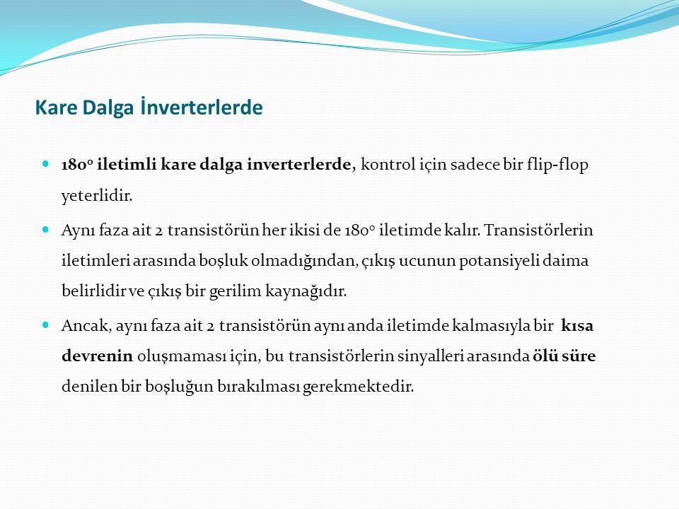 Kare Dalga İnverterlerde 180 0 iletimli kare dalga inverterlerde, kontrol için sadece bir flip-flop yeterlidir.
