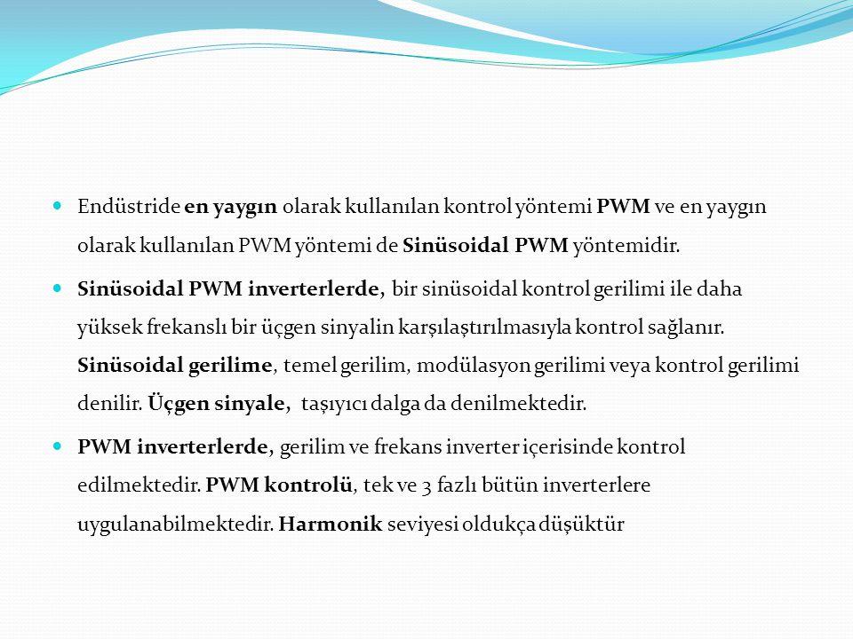 Endüstride en yaygın olarak kullanılan kontrol yöntemi PWM ve en yaygın olarak kullanılan PWM yöntemi de Sinüsoidal PWM yöntemidir.