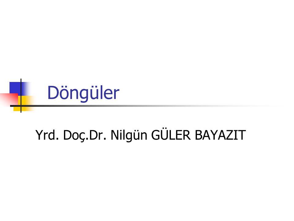 Döngüler Yrd. Doç.Dr. Nilgün GÜLER BAYAZIT