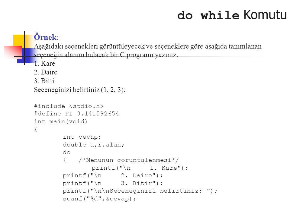 do while Komutu Örnek : Aşağıdaki seçenekleri görüntüleyecek ve seçeneklere göre aşağıda tanımlanan seçeneğin alanını bulacak bir C programı yazınız.