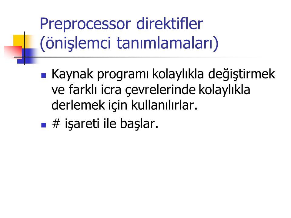 Preprocessor direktifler (önişlemci tanımlamaları) Kaynak programı kolaylıkla değiştirmek ve farklı icra çevrelerinde kolaylıkla derlemek için kullanı