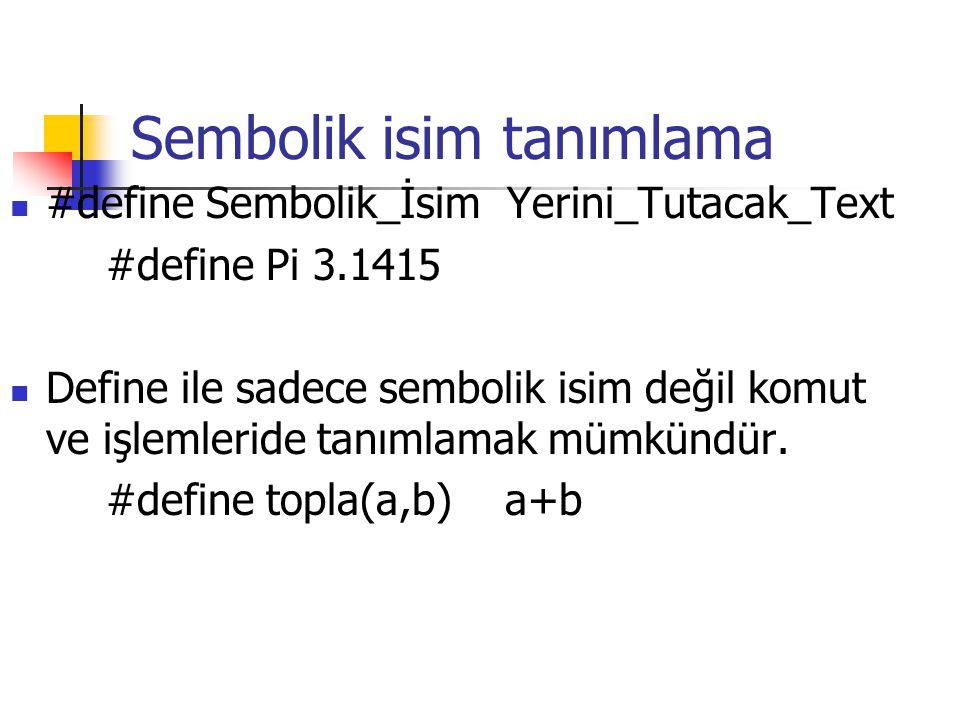 Sembolik isim tanımlama #define Sembolik_İsim Yerini_Tutacak_Text #define Pi 3.1415 Define ile sadece sembolik isim değil komut ve işlemleride tanımla