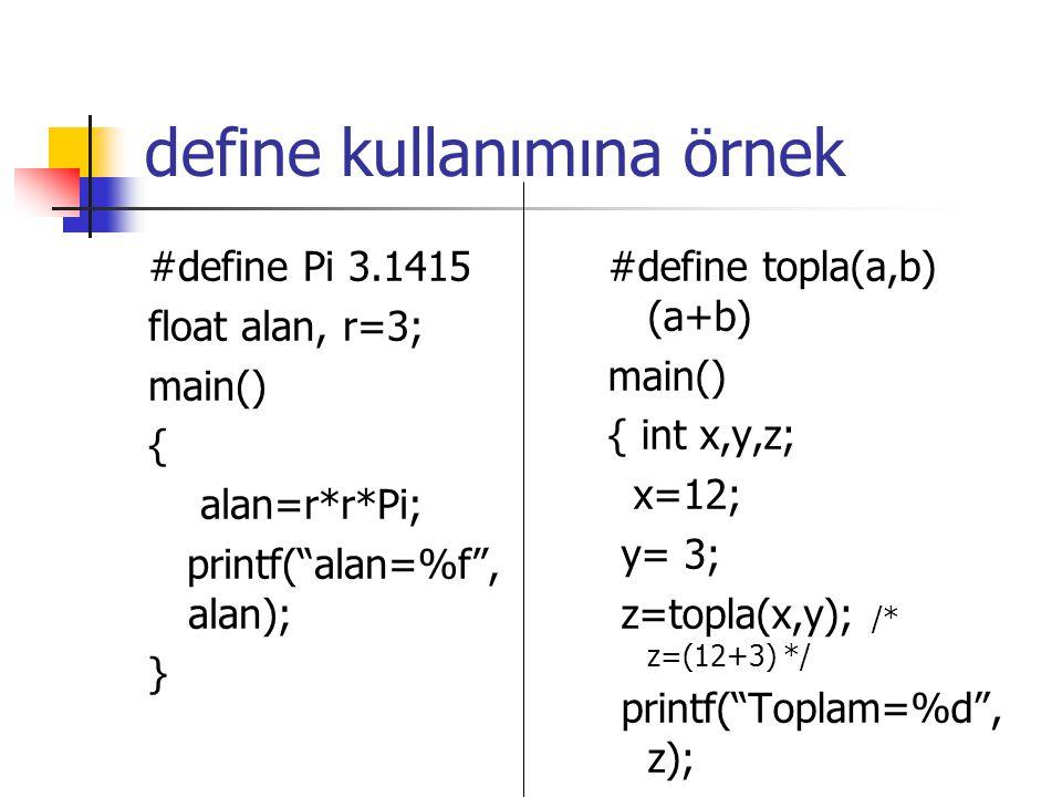 """define kullanımına örnek #define Pi 3.1415 float alan, r=3; main() { alan=r*r*Pi; printf(""""alan=%f"""", alan); } #define topla(a,b) (a+b) main() { int x,y"""