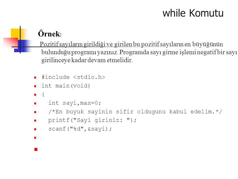 while Komutu Örnek : Pozitif sayıların girildiği ve girilen bu pozitif sayıların en büyüğünün bulunduğu programı yazınız. Programda sayı girme işlemi