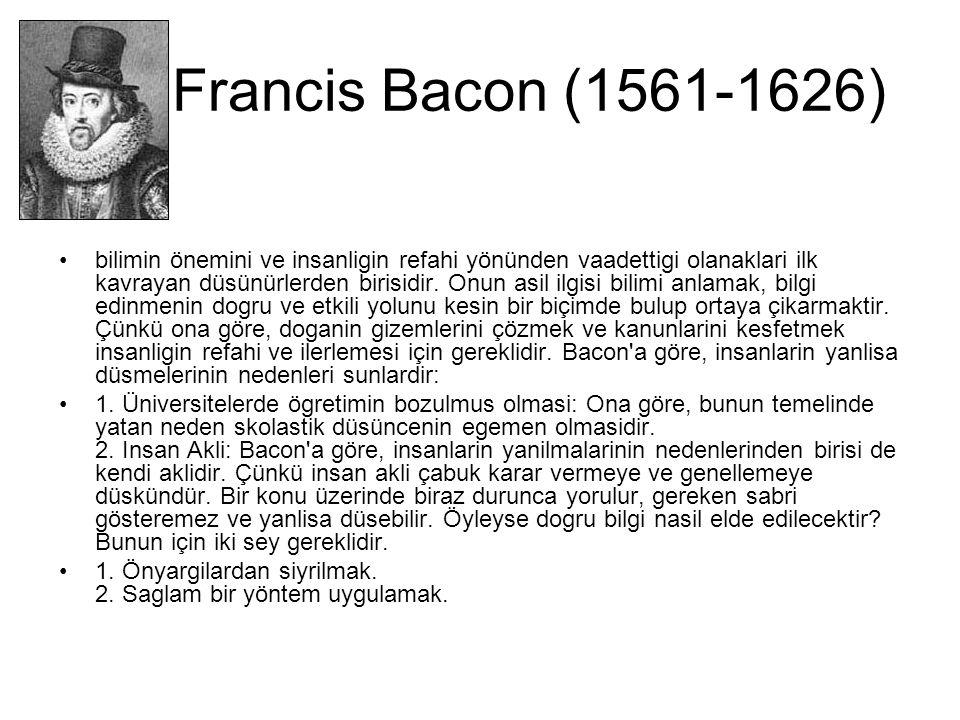 Francis Bacon (1561-1626) bilimin önemini ve insanligin refahi yönünden vaadettigi olanaklari ilk kavrayan düsünürlerden birisidir.