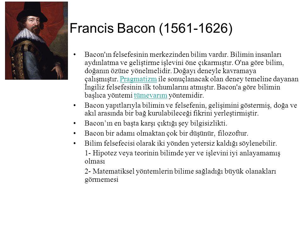 Francis Bacon (1561-1626) Bacon ın felsefesinin merkezinden bilim vardır.