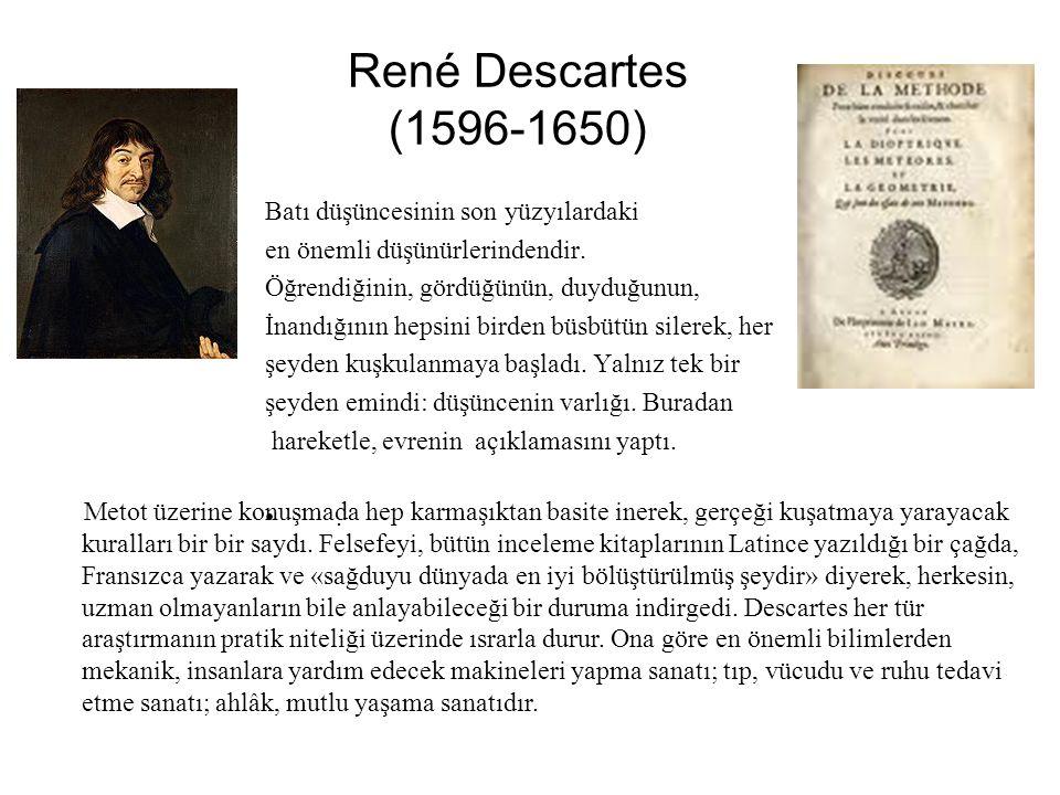 René Descartes (1596-1650) Batı düşüncesinin son yüzyılardaki en önemli düşünürlerindendir.