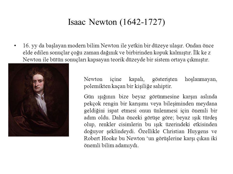 Isaac Newton (1642-1727) 16.yy da başlayan modern bilim Newton ile yetkin bir düzeye ulaşır.