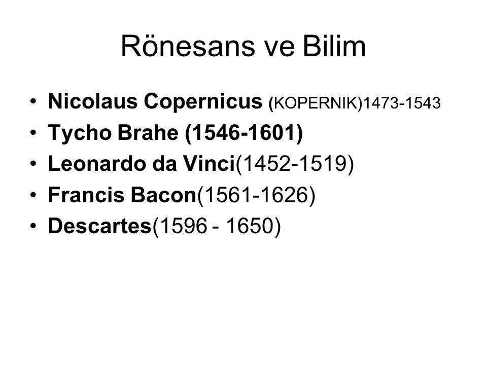 Rönesans ve Bilim Nicolaus Copernicus (KOPERNIK)1473-1543 Tycho Brahe (1546-1601) Leonardo da Vinci(1452-1519) Francis Bacon(1561-1626) Descartes(1596 - 1650)