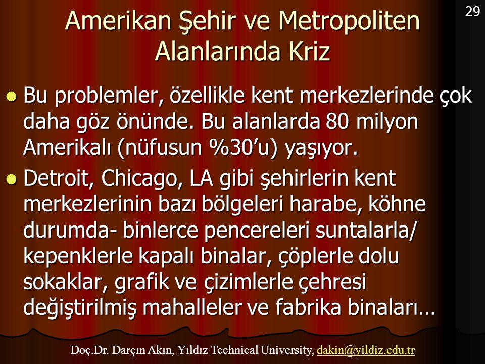 29 Amerikan Şehir ve Metropoliten Alanlarında Kriz Bu problemler, özellikle kent merkezlerinde çok daha göz önünde. Bu alanlarda 80 milyon Amerikalı (